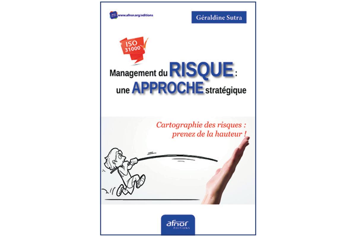 Management du risque: une approche stratégique. <br>AFNOR Éditions